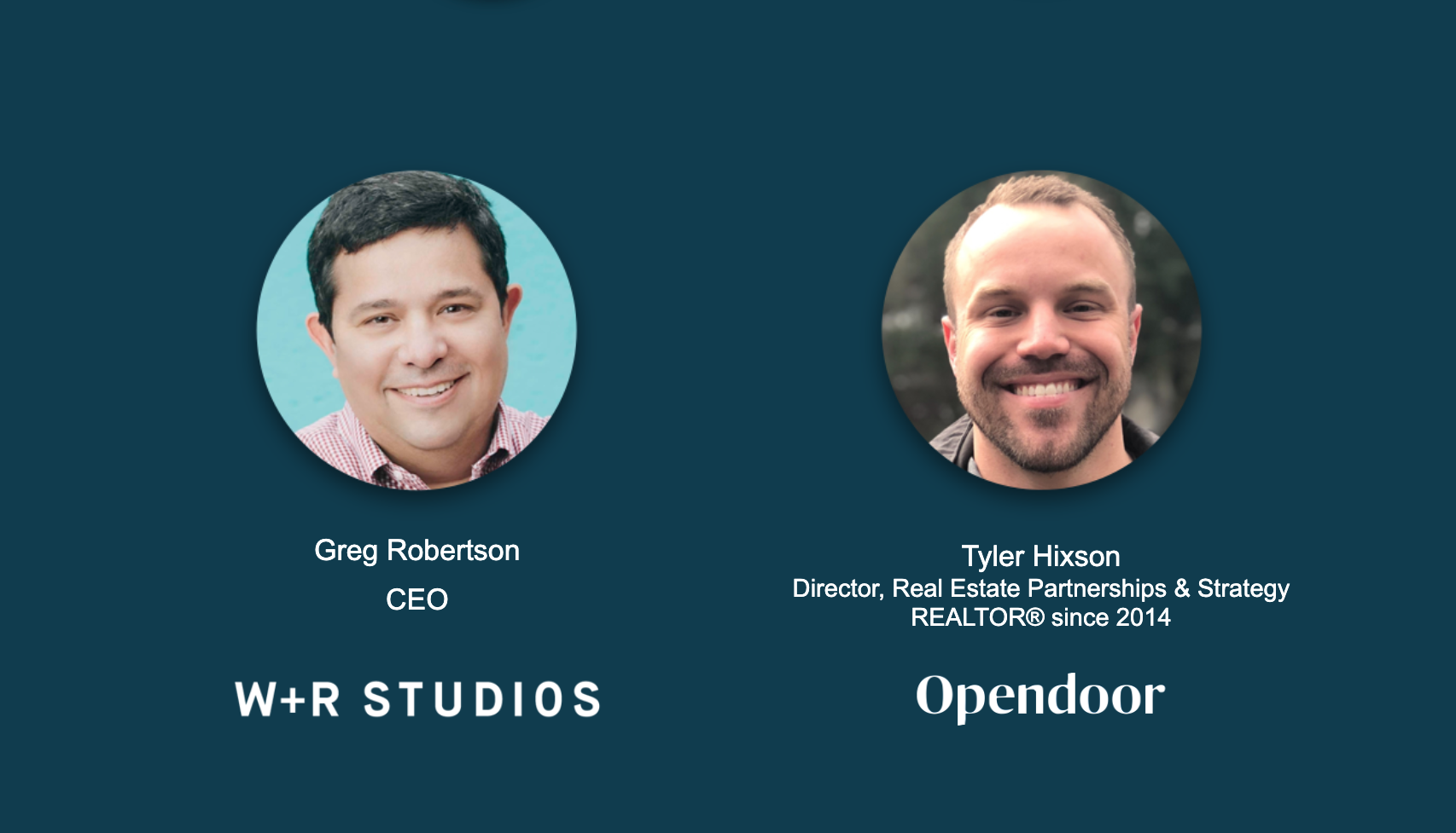 W+R Studios CEO Greg Robertson and Opendoor Director of Real Estate Strategy Tyler Hixson